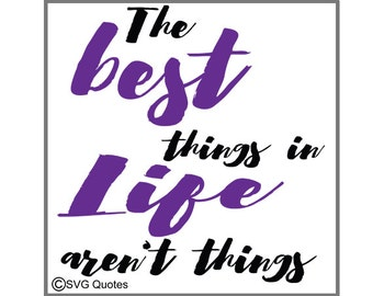 The Best Things in Life Aren't Things SVG DXF EPS Cutting File For Cricut Explore, Silhouette&More.Instant Download.Personal, Commercial Use