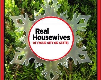 Real Housewives of Christmas ornament - snow flake ornament - atlanta new york orange county beverly hills