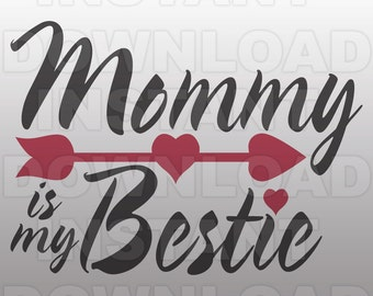 Mommy is my Bestie SVG File,Girl Onesie SVG File- Vector Art for Commercial & Personal Use -Cricut,Cameo,Explore,Silhouette,Vinyl Iron On
