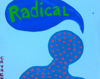 I Have 99 Things To Say (Radical) / original painting / rad is not bad / 4999