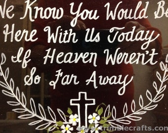 We know you would here with us today if heaven weren't so far away sign framed cross art