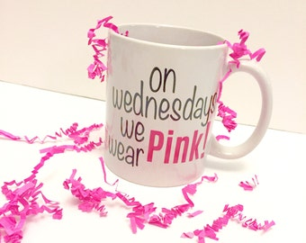 Sassy Saying Ceramic Coffee Mugs - On Wednesdays We Wear Pink  / Mean Girls Quote