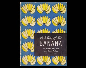 A Study of the Banana: Student Manual - Vintage Illustrated Advertising Recipe Book - Published by United Fruit Company c.1940s