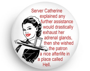 Funny Budge Gift for Waitress friend, Magnet or Pinback