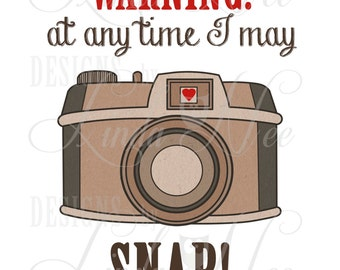 Printable Wall Decor ~ WARNING at anytime I may SNAP ~ Funny Quote ~ Photographer ~ Photography ~ Instant Download ~ Digital Print ~ SA0011