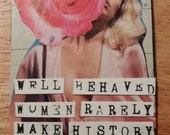 Well Behaved Women Rarely Make History ACEO magnet, Positive, Feminist, Girl Power, Sexy, Functional Art