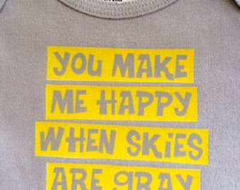 You Make Me Happy When Skies Are Gray Baby Bodysuit/Baby Clothes/Baby Boys' Bodysuit/Baby Girls' Bodysuit/Baby Shower Gift/Toddler tee shirt
