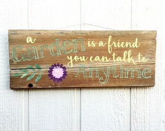 A Garden is a Friend You Can Talk to Anytime Handpainted Wood Sign