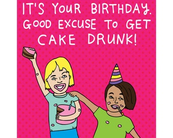 Birthday Card - It's Your Birthday. Good Excuse To Get Cake Drunk!