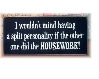 I wouldn't mind having a split personality if the other one did the housework wood sign