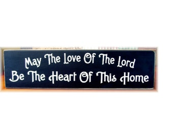 May the love of the Lord be the heart of this home primitive wood sign