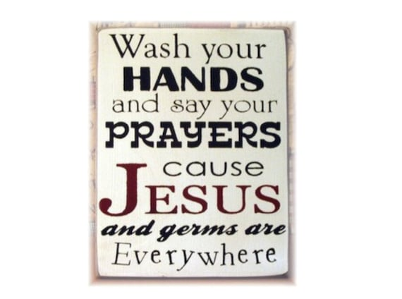 Wash your hands and say your prayers cause Jesus and germs are everywhere wood sign typography