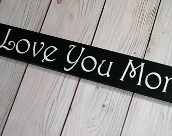 I Love You More - I Love You More Sign - Love Sign - Wood Sign - Anniversary Gift - I love you sign - Love you more - I love you - Wedding