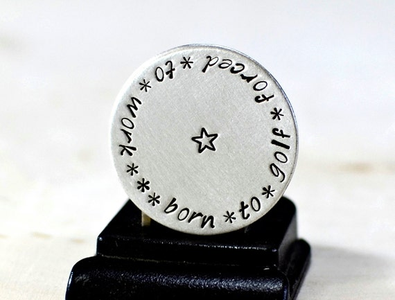 Golf Ball Marker Handstamped with Born to Golf Forced to Work in Aluminum - GM093