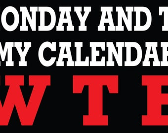 Bumper Sticker - After Monday and Tuesday even the calendar says WTF - Quote Me Printing #48