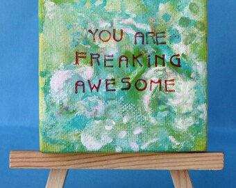 You are Freaking Awesome, Inspirational quote on small canvas, mixed media, desk art, Valentines Day, green and turquoise, stamped
