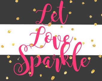 Let Love Sparkle - 8x10 Printable Sign