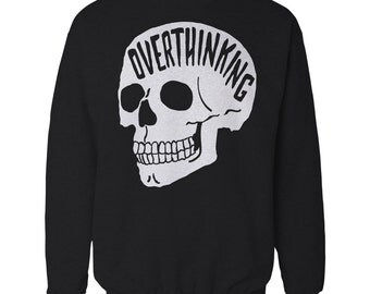Overthinking Sweater. Anxiety Skull Sweatshirt.