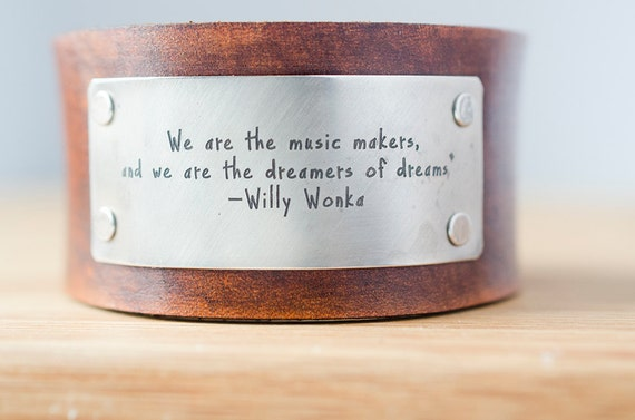 Willy Wonka - We are the music makers, and we are the dreamers of dreams - Distressed Leather Cuff