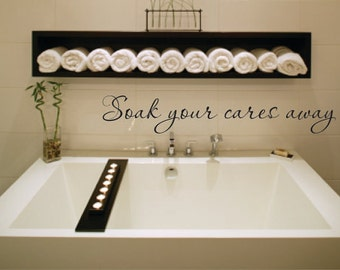 CLEARANCE 50% OFF Vinyl Wall Decal Soak your cares away - Bathroom Bathtub Vinyl Wall Decal - Soak your cares away bathroom Vinyl Wall Decal