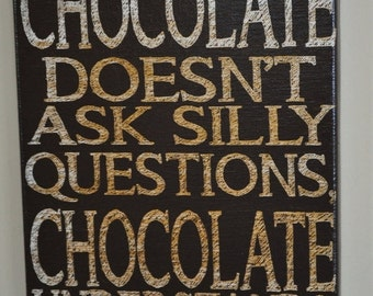 SALE Chocolate doesn't ask silly questions - funny chocolate sign, chocolate sign, kitchen wall decor, silly chocolate sign, love chocolate
