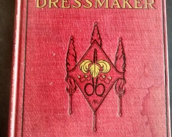 The Complete Dressmaker, with Simple Directions for Home Millinery, 1914