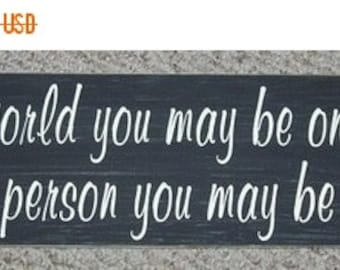 ON SALE TODAY To The World You May Be One Person, But To One Person You May Be The World Wooden Sign You Pick Colors