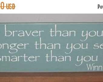 ON SALE TODAY Winnie The Pooh Quote  You Are Braver Than You Believe ......Painted Sign You Pick Colors 6 x 24