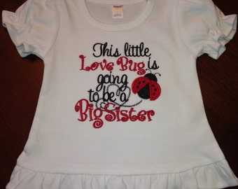 Embroidered - This little Love Bug is going to be a Big Sister - choose short or long sleeve