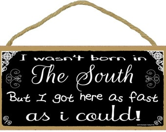 """I Wasn't Born In The South But I Got Here As Fast As I Could Black Sign Plaque 5X10"""""""