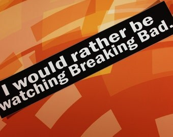 SALE: I would rather be watching Breaking Bad vinyl sticker laptop car bike