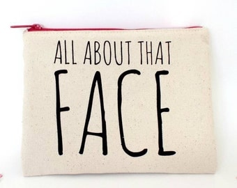 All About That Face | Make-Up Bag | Gifts For Her | Funny Make-Up Bag | Gifts For Make-Up Lovers | Cosmetics Pouch | Gifts For Sisters