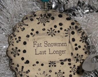 Handmade Ceramic Ornament - Fat Snowmen Last Longer