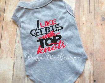 Dog t Shirt - I like Girls with Top Knots - Boy Dog Tee - Dog Top - XS - Small - Medium