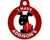 Pet ID Tag - I Have Addisons Dog Medical ID Tag - Medical Alert Tag, Pet Tag, Child ID Tag, Dog Tag, Cat Tag