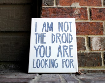 "8""x10"" I am not the droid you are looking for Hand Inked onto Stretched Canvas"