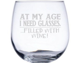 Stemless Red Wine Glass-17 oz.-7730 At my Age I need Glasses filled with Wine