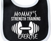 Mommy's Strength Training Exercise - Funny Baby Bib