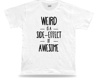 Weird is a side effect of awesome Proverb Quote funny joke style T shirt  #WIERD