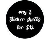 STICKER GRAB BAG, buy any 3 sheets for 12 dollars