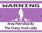 Area Patrolled by Crazy Duck Lady Indoor/Outdoor Aluminum No Rust No Fade Sign