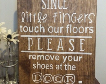Please remove your shoes sign, No shoes, No shoes sign, Take shoes off sign, Since little hands touch our floors, please no shoes,