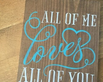 All of me loves all of you handmade rustic sign