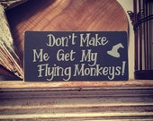 Wooden sign, plaque - Don't make me get my flying monkeys, wizard of oz