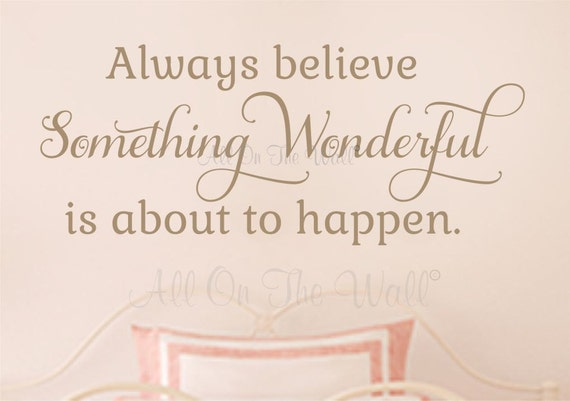 Wall Decals Nursery Wall Sayings Wall Decal Baby Girl Vinyl Lettering Always Believe Something Wonderful Inspirational Quote