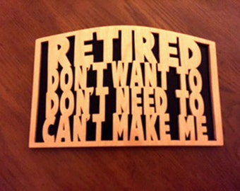 Retired Sign - Retired - Don't Want To - Don't Need To - Can't Make Me