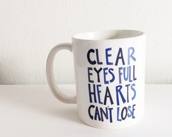 clear eyes full hearts can't lose, hand lettered ceramic mug, friday night lights