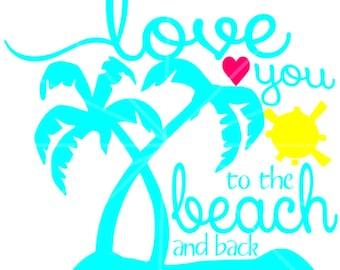 SVG - Love You to the Beach n Back - Beach SVG - Summer svg - Summer - Bright Summer Colors - Beach - Vacation - Cricut Cut File - Palm Tree