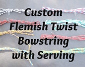 Flemish Twist Bowstring with Serving: Handmade, Made to Order in your colors. For Traditional bows - longbow recurve reflex deflex