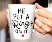 Customized coffee mug, Engagement Gift, Personalized mug, He put a ring on it mug, Wedding gift, Bridal shower gift, Ceramic Coffee mug